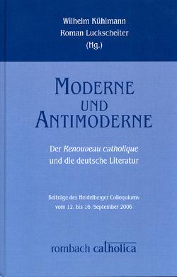 Moderne und Antimoderne von Kühlmann,  Wilhelm, Luckscheiter,  Roman