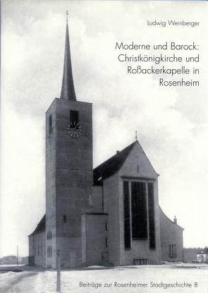 Moderne und Barock: Christkönigkirche und Rossackerkapelle in Rosenheim von Weinberger,  Ludwig
