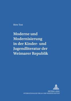 «Moderne» und «Modernisierung» in der Kinder- und Jugendliteratur der Weimarer Republik von Tost,  Birte