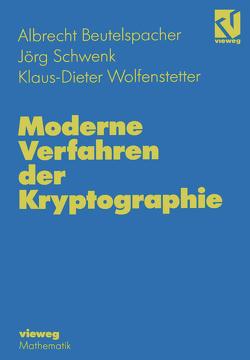 Moderne Verfahren der Kryptographie von Beutelspacher,  Albrecht, Schwenk,  Jörg, Wolfenstetter,  Klaus-Dieter