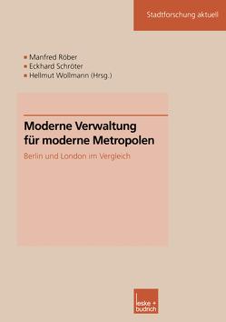 Moderne Verwaltung für moderne Metropolen von Röber,  Manfred, Schroeter,  Eckhard, Wollmann,  Hellmut