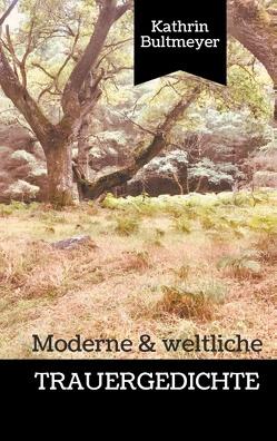 Moderne & weltliche Trauergedichte von Bultmeyer,  Kathrin