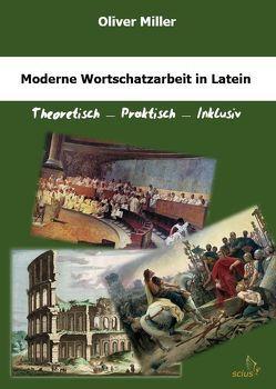 Moderne Wortschatzarbeit in Latein von Miller,  Oliver