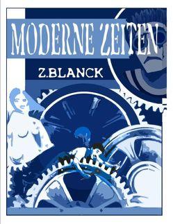Moderne Zeiten von Blanck,  Z