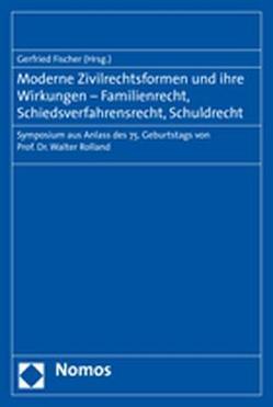 Moderne Zivilrechtsformen und ihre Wirkungen – Familienrecht, Schiedsverfahrensrecht, Schuldrecht von Fischer,  Gerfried