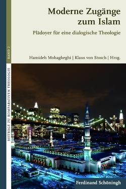 Moderne Zugänge zum Islam von Dere,  Ali, Karić,  Enes, Khorchide,  Mouhanad, Mohagheghi,  Hamideh, Ramadan,  Tariq, Schabestari,  Mohammad Mojtahed, Stosch,  Klaus von, von Stosch,  Klaus