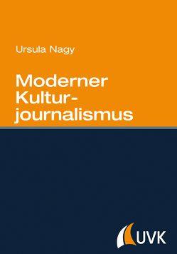 Moderner Kulturjournalismus von Nagy,  Ursula
