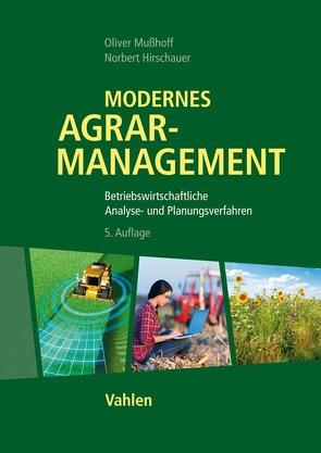 Modernes Agrarmanagement von Hirschauer,  Norbert, Mußhoff,  Oliver