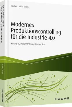 Modernes Produktionscontrolling für die Industrie 4.0 von Klein,  Andreas