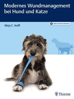 Modernes Wundmanagement bei Hund und Katze von Nolff,  Mirja