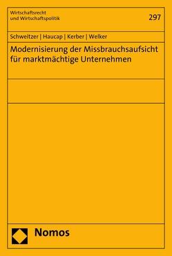 Modernisierung der Missbrauchsaufsicht für marktmächtige Unternehmen von Haucap,  Justus, Kerber,  Wolfgang, Schweitzer,  Heike, Welker,  Robert