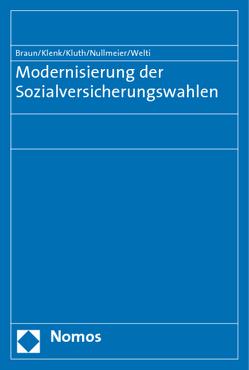 Modernisierung der Sozialversicherungswahlen von Braun,  Bernard, Klenk,  Tanja, Kluth,  Winfried, Nullmeier,  Frank, Welti,  Felix