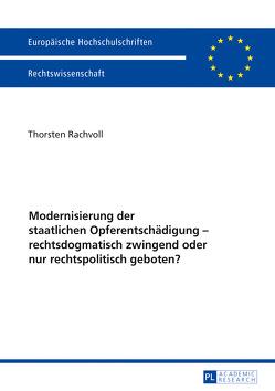 Modernisierung der staatlichen Opferentschädigung – rechtsdogmatisch zwingend oder nur rechtspolitisch geboten? von Rachvoll,  Thorsten