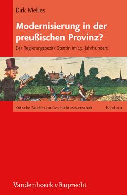 Modernisierung in der preußischen Provinz? von Mellies,  Dirk