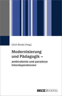 Modernisierung und Pädagogik – ambivalente und paradoxe Interdependenzen von Binder,  Ulrich