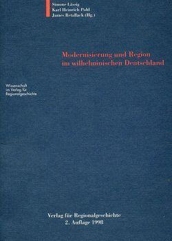 Modernisierung und Region im wilhelminischen Deutschland von Lässig,  Simone, Pohl,  Karl Heinrich, Retallack,  James