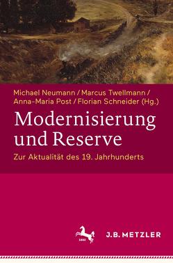 Modernisierung und Reserve. Zur Aktualität des 19. Jahrhunderts von Neumann,  Michael, Post,  Anna-Maria, Schneider,  Florian, Twellmann,  Marcus