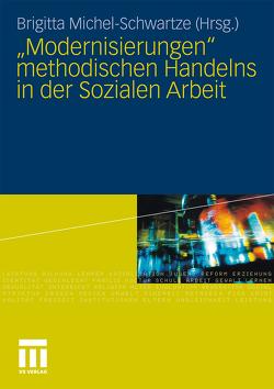 """""""Modernisierungen"""" methodischen Handelns in der Sozialen Arbeit von Michel-Schwartze,  Brigitta"""