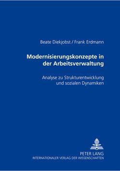 Modernisierungskonzepte in der Arbeitsverwaltung von Diekjobst,  Beate, Erdmann,  Frank