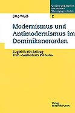 Modernismus und Antimodernismus im Dominikanerorden von Hausberger,  Karl, Weiß,  Otto