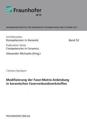 Modifizierung der Faser-Matrix-Anbindung in keramischen Faserverbundwerkstoffen. von Michaelis,  Alexander, Steinborn,  Clemens