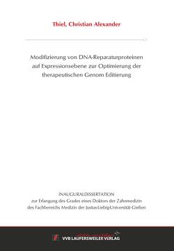 Modifizierung von DNA-Reparaturproteinen auf Expressionsebene zur Optimierung der therapeutischen Genom Editierung von Thiel,  Christian