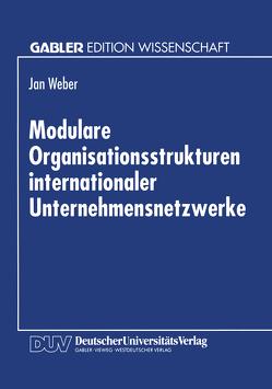 Modulare Organisationsstrukturen internationaler Unternehmensnetzwerke von Weber,  Jan