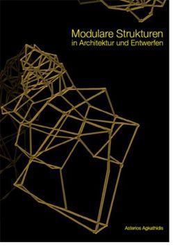 Modulare Strukturen in Architektur und Entwurf von Agkathidis,  Asterios