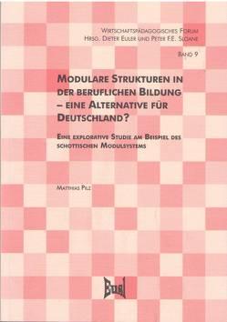 Modulare Strukturen in der beruflichen Bildung – eine Alternative für Deutschland? von Euler,  Dieter, Pilz,  Matthias, Sloane,  Peter F