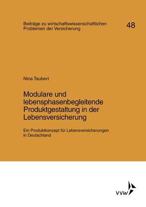 Modulare und lebensphasenbegleitende Produktgestaltung in der Lebensversicherung von Helten,  Elmar, Müller-Lutz,  Heinz Leo, Taubert,  Nina