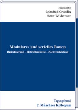 Modulares und serielles Bauen – Digitalisierung, Hybridbauweise, Nachverdichtung von Grundke,  Manfred, Wildemann,  Horst