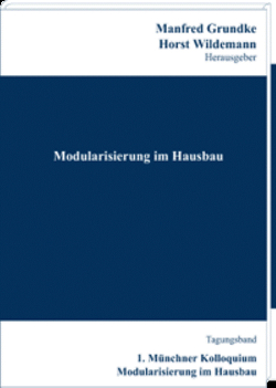 Modularisierung im Hausbau – Konzepte, Wirtschaftlichkeit, Marktpotenziale von Grundke,  Manfred, Wildemann,  Horst