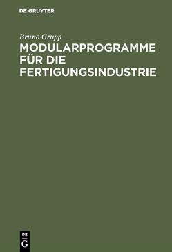 Modularprogramme für die Fertigungsindustrie von Grupp,  Bruno