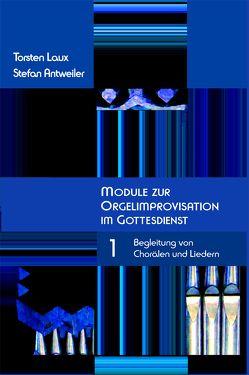 Module zur Orgelimprovisation im Gottesdienst von Antweiler,  Stefan, Laux,  Torsten, Schatz,  Karin