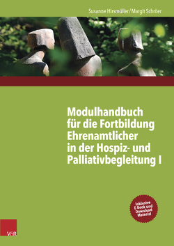 Modulhandbuch für die Fortbildung Ehrenamtlicher in der Hospiz- und Palliativbegleitung I von Hirsmüller,  Susanne, Schröer,  Margit