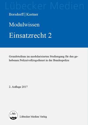 Modulwissen Einsatzrecht 2 von Borsdorff,  Anke, Kastner,  Martin