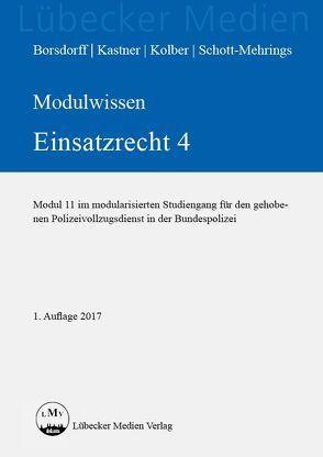 Modulwissen Einsatzrecht 4 von Borsdorff,  Anke, Kastner,  Martin, Kolber,  Ingo, Schott-Mehrings,  Tilmann