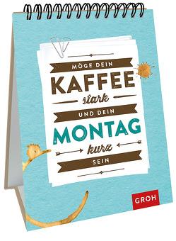 Möge dein Kaffee stark und dein Montag kurz sein von Groh Redaktionsteam