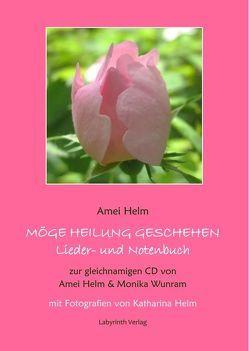 Möge Heilung geschehen – Lieder- und Notenbuch von Helm,  Amei