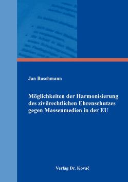 Möglichkeiten der Harmonisierung des zivilrechtlichen Ehrenschutzes gegen Massenmedien in der EU von Buschmann,  Jan