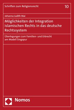 Möglichkeiten der Integration islamischen Rechts in das deutsche Rechtssystem von Mai,  Johanna Judith