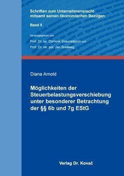 Möglichkeiten der Steuerbelastungsverschiebung unter besonderer Betrachtung der §§ 6b und 7g EStG von Arnold,  Diana