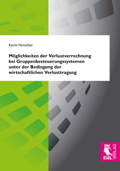 Möglichkeiten der Verlustverrechnung bei Gruppenbesteuerungssystemen unter der Bedingung der wirtschaftlichen Verlusttragung von Hamacher,  Katrin