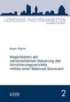 Möglichkeiten der wertorientierten Steuerung des Versicherungsvertriebs mittels einer Balanced Scorecard von Pilgrim,  Roger, Wagner,  Fred
