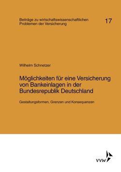 Möglichkeiten für eine Versicherung von Bankeinlagen in der Bundesrepublik Deutschland von Helten,  Elmar, Müller-Lutz,  Heinz Leo, Schnetzer,  Wilhelm