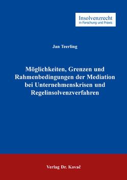 Möglichkeiten, Grenzen und Rahmenbedingungen der Mediation bei Unternehmenskrisen und Regelinsolvenzverfahren von Teerling,  Jan