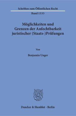 Möglichkeiten und Grenzen der Anfechtbarkeit juristischer (Staats-)Prüfungen. von Unger,  Benjamin