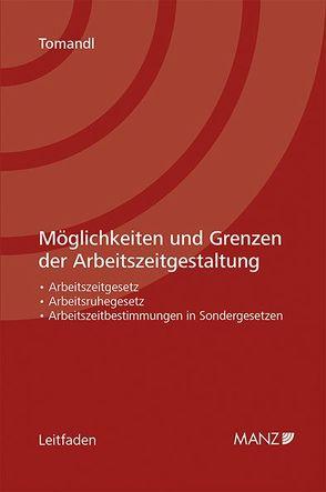 Möglichkeiten und Grenzen der Arbeitszeitgestaltung von Tomandl,  Theodor