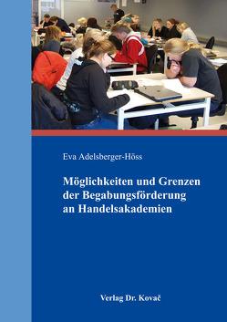 Möglichkeiten und Grenzen der Begabungsförderung an Handelsakademien von Adelsberger-Höss,  Eva
