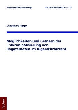 Möglichkeiten und Grenzen der Entkriminalisierung von Bagatelltaten im Jugendstrafrecht von Griego,  Claudia